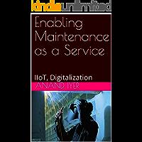 Enabling Maintenance as a Service: IIoT, Digitalization (Industrial Internet of Things Book 2)