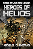 Heroes of Helios (Star Crusades Nexus Book 3)