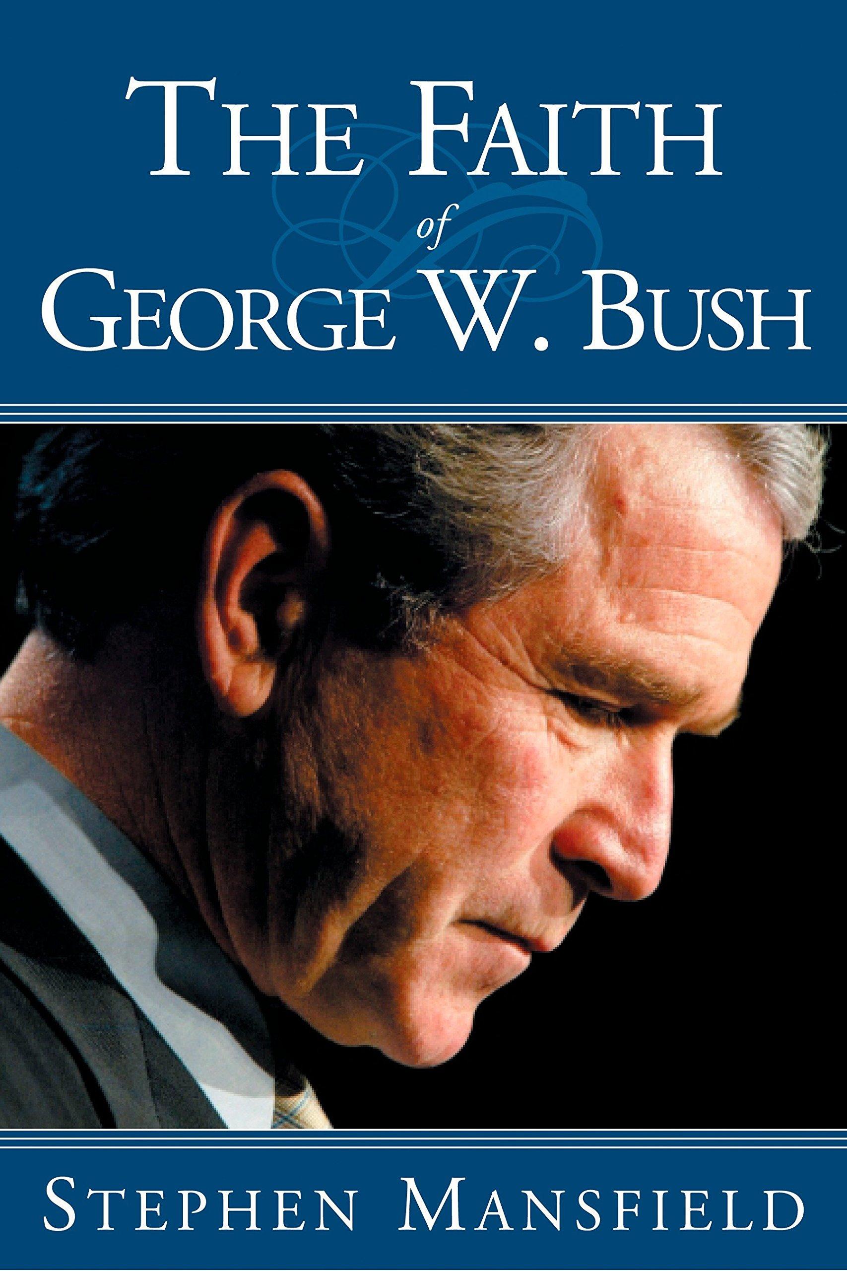 The Faith Of George W Bush Stephen Mansfield 9781585423781