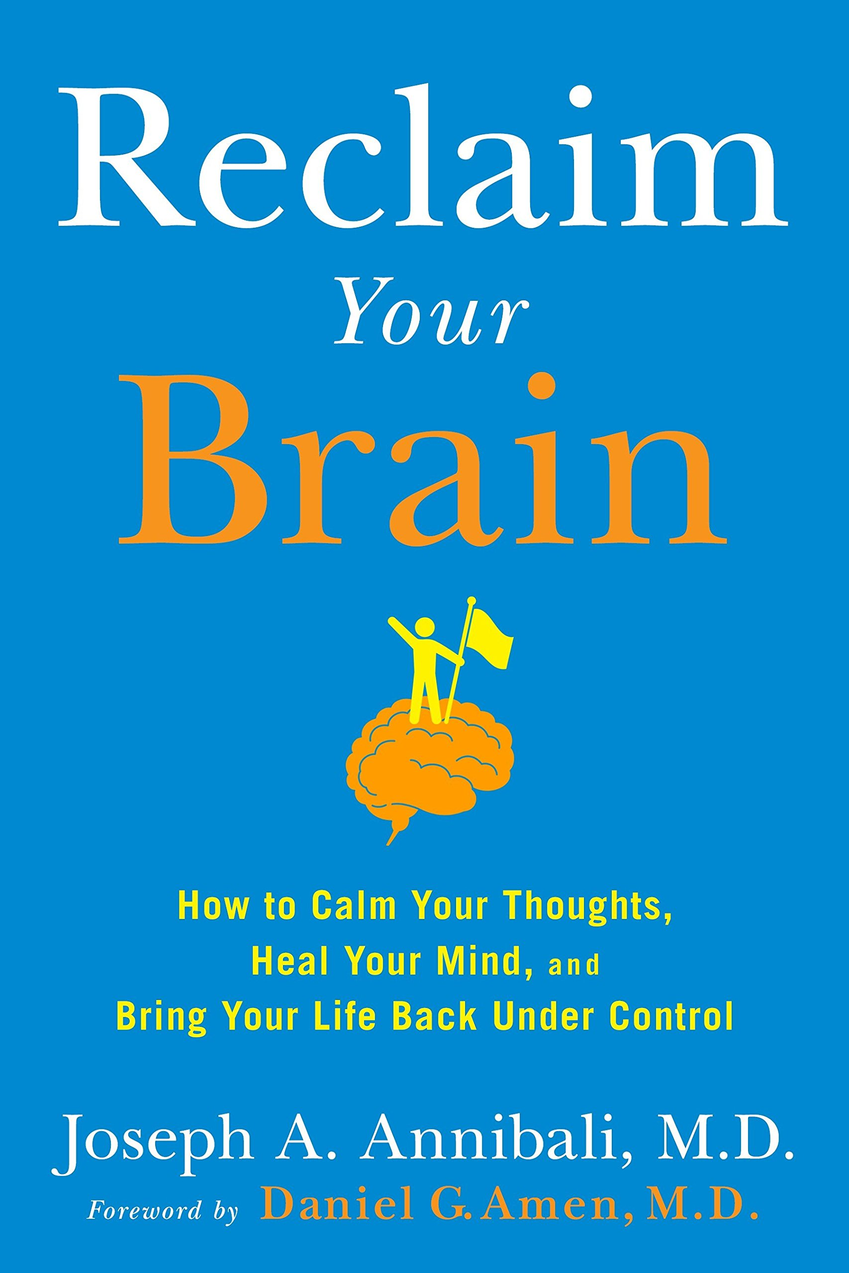 Download Reclaim Your Brain: How to Calm Your Thoughts, Heal Your Mind, and Bring Your Life Back Under Control PDF