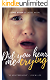 Did You Hear Me Crying? (The Heartbreaking True Story of a Child Abused) - Child Abuse True Stories (English Edition)