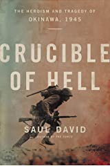 Crucible of Hell: The Heroism and Tragedy of Okinawa, 1945 Kindle Edition