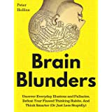 Brain Blunders: Uncover Everyday Illusions and Fallacies, Defeat Your Flawed Thinking Habits, And Think Smarter (Or Just Less
