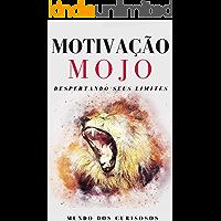 Motivação Mojo: Despertando seus limites (Auto Ajuda Livro 9)