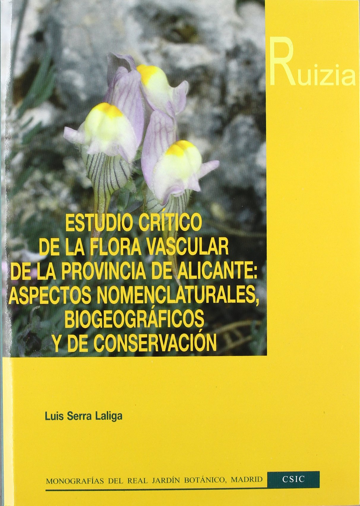 Estudio crítico de la flora vascular de la provincia de Alicante Monografías del Real Jardín Botánico Ruizia: Amazon.es: Serra Laliga, Luis: Libros