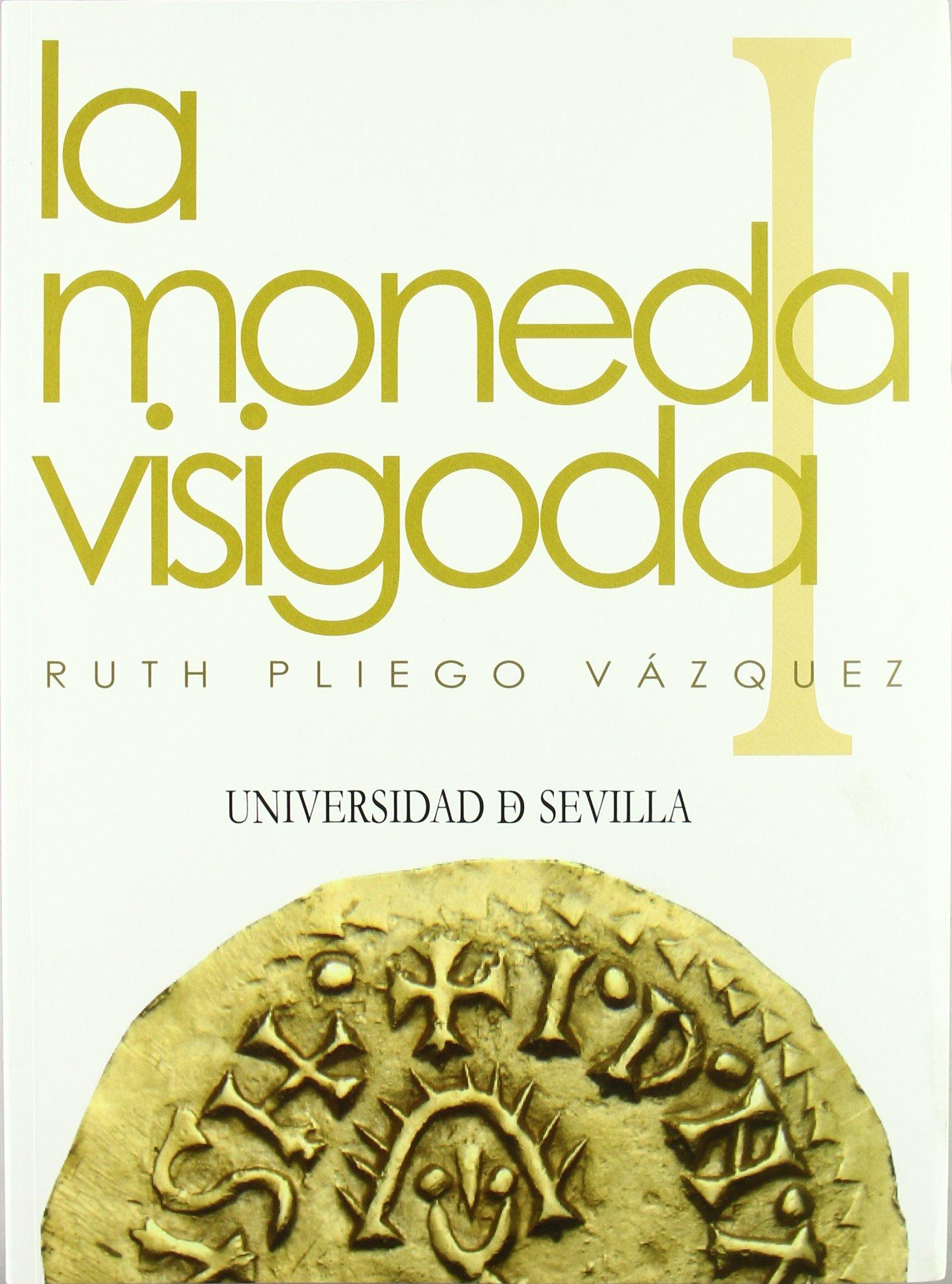 La moneda visigoda: I. Historia monetaria del Reino visigodo de Toledo. II. Corpus (2 vol.) Tapa blanda – 6 jun 2017 Ruth Pliego 8447212122 Archaeology Arqueología