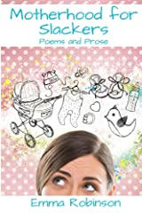 Motherhood for Slackers: Poems and Prose Kindle Edition