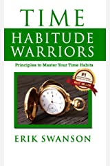 Time Habitude Warriors: Principles to Master Your Time Habits Kindle Edition