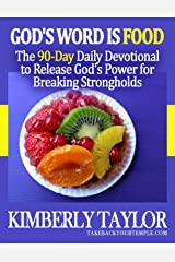 God's Word is Food: The 90-Day Daily Devotional to Release God's Power for Breaking Strongholds Kindle Edition