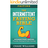 Intermittent Fasting: The Intermittent Fasting Bible: Intermittent Fasting - Flexible Diet & Carb Cycling (Belly Fat, Ketogenic, High Carb, Slow Carb, ... Carb Cycling Book 1) (English Edition)
