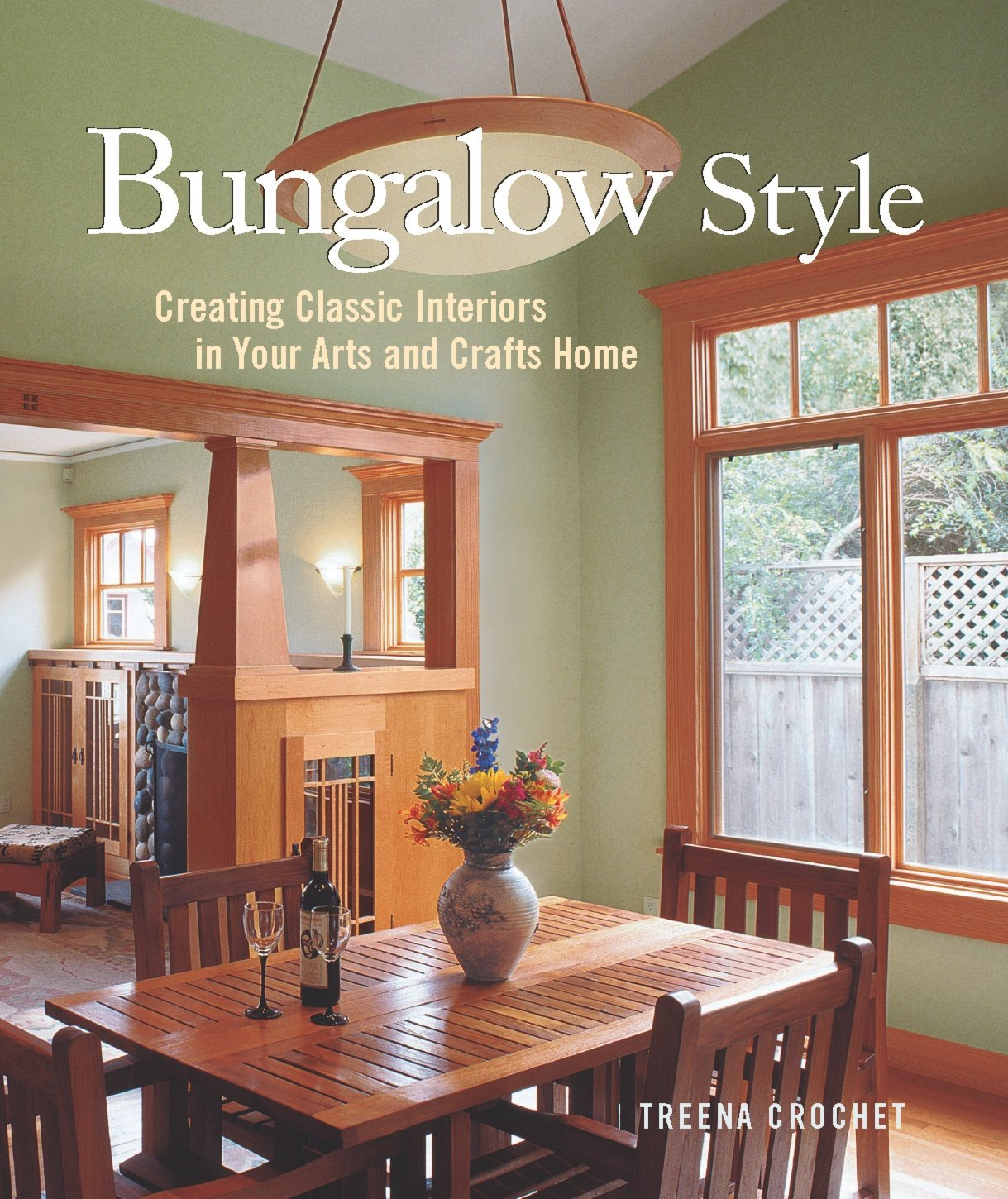 Arts and crafts interiors - Bungalow Style Creating Classic Interiors In Your Arts And Crafts Home Treena Crochet 9781561586233 Amazon Com Books