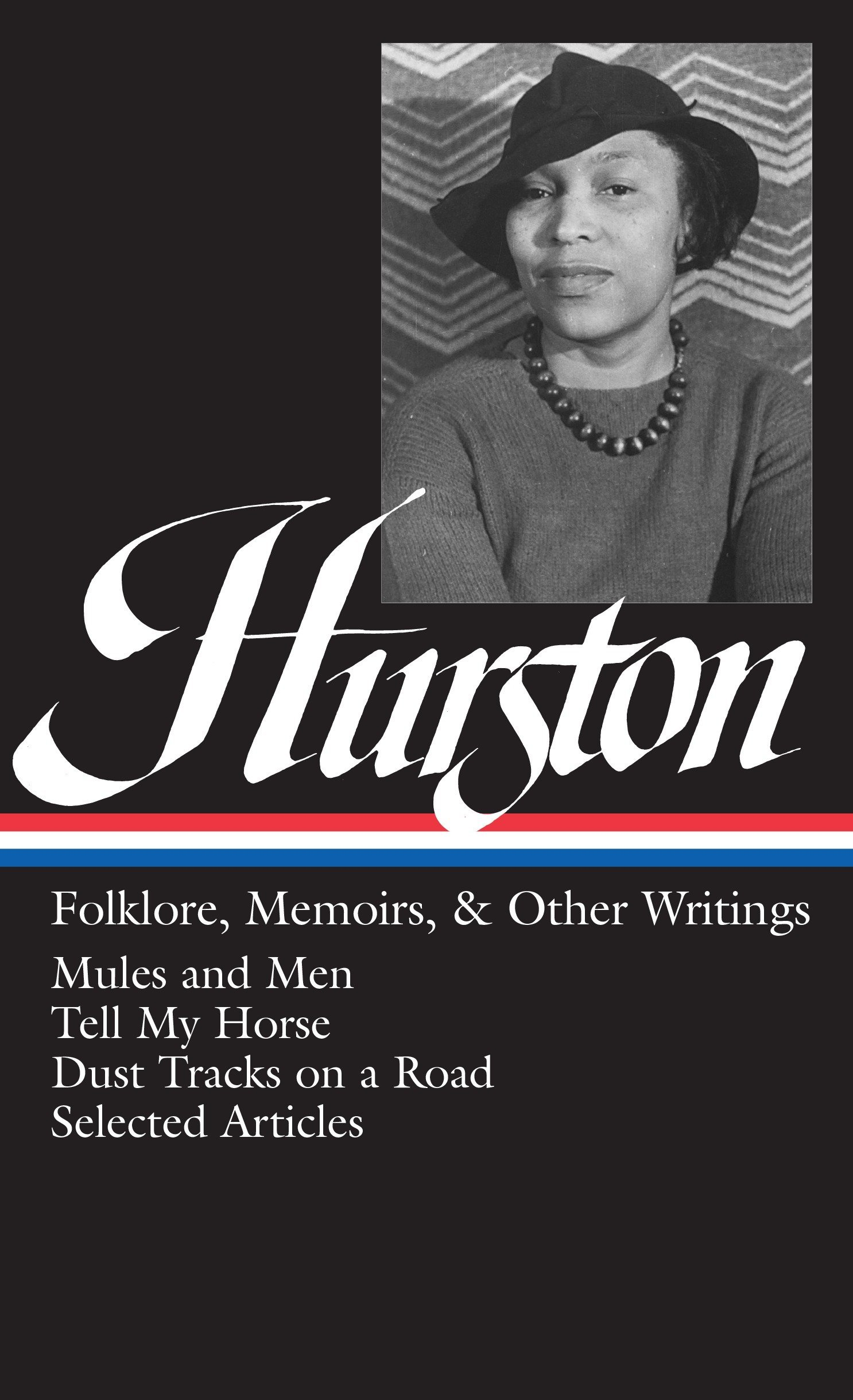 Zora Neale Hurston : Folklore, Memoirs, and Other Writings : Mules and Men, Tell My Horse, Dust Tracks on a Road, Selected Articles (The Library of America, 75) by Library of America