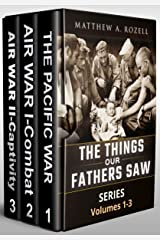 World War II Generation Speaks: The Things Our Fathers Saw Series Boxset, Vols. 1-3 Kindle Edition