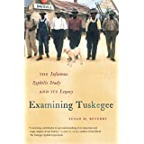Examining Tuskegee: The Infamous Syphilis Study and Its Legacy (The John Hope Franklin Series in African American History and