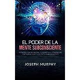 El Poder De La Mente Subconsciente (Traducido): Técnicas científicas que te permitirán utilizar las fortalezas ilimitadas de