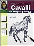 Come disegnare cavalli con semplici passaggi. Ediz. illustrata