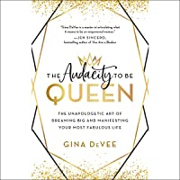 The Audacity to Be Queen: The Unapologetic Art of Dreaming Big and Manifesting Your...