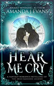 Hear Me Cry: A Fantasy Romance Retelling of the Irish Legend of the Banshee