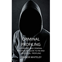 Criminal Profiling: A Forensic And Criminal Psychology Guide To Criminal Profiling (An Introductory Series) (English…