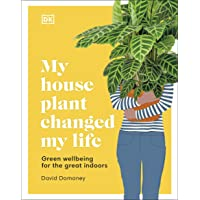 My House Plant Changed My Life: Green wellbeing for the great indoors