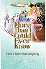 More Than I Could Ever Know: How I Survived Caregiving Kindle Edition