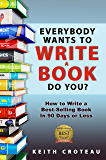 Everybody Wants to Write a Book! Do You?: How to Write a Best-Selling Book in 90 Days or Less