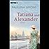 Tatiana und Alexander: Roman (Die Tatiana und Alexander-Saga 2)