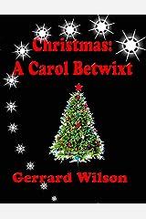 Christmas: A Carol Betwixt Kindle Edition