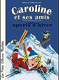 Caroline et ses amis aux sports d'hiver (Petits brochés)