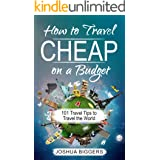 How to Travel Cheap on a Budget: 101 Travel Tips to Travel the World