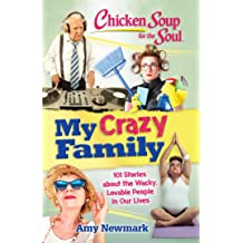 Chicken Soup for the Soul: My Crazy Family: 101 Stories about the Wacky, Lovable People in Our Lives Apr 10, 2018