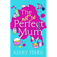 The Not So Perfect Mum: The feel-good novel you have to read this year!