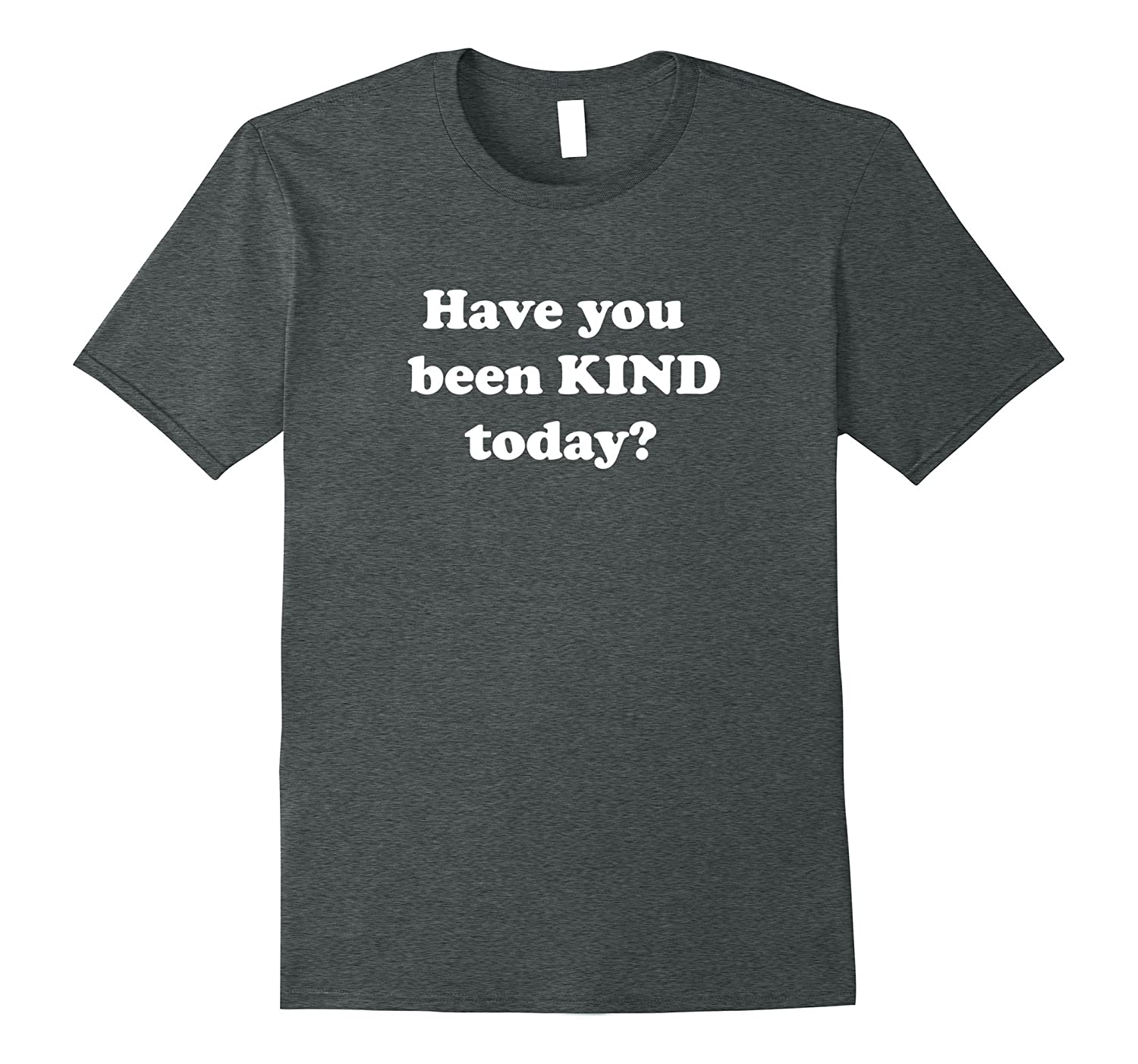 Awesome Have You Been Kind Today T-Shirt-Art