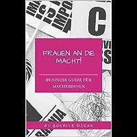 Frauen an die Macht!: Business Guide für Macherinnen (German Edition)