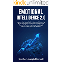 Emotional Intelligence 2.0: Improve Your Social Skills & Business Relationship By Increasing Self Confidence. Boost Your EQ Thanks To Positive Psychology Coaching & Self Discipline (Focus On Mindset)