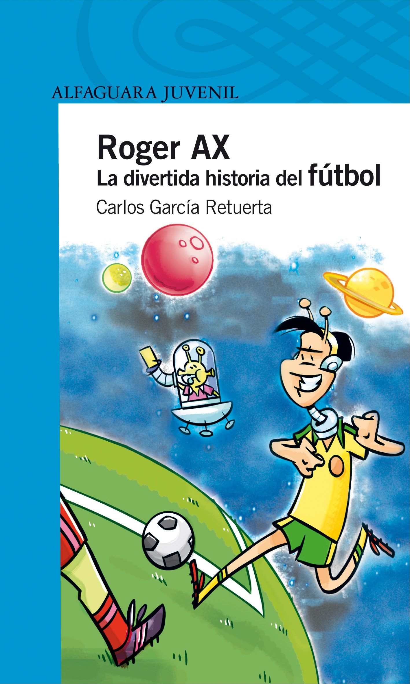 Roger Ax. La divertida historia del fútbol Serie azul: Amazon.es: Garcia Retuerta, Carlos F.: Libros