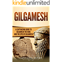 Gilgamesh: A Captivating Guide to Gilgamesh the King and the Epic of Gilgamesh