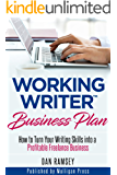 Working Writer Business Plan: How to Turn Your Writing Skills into a Profitable Freelance Business (Working Writer Series Book 3)