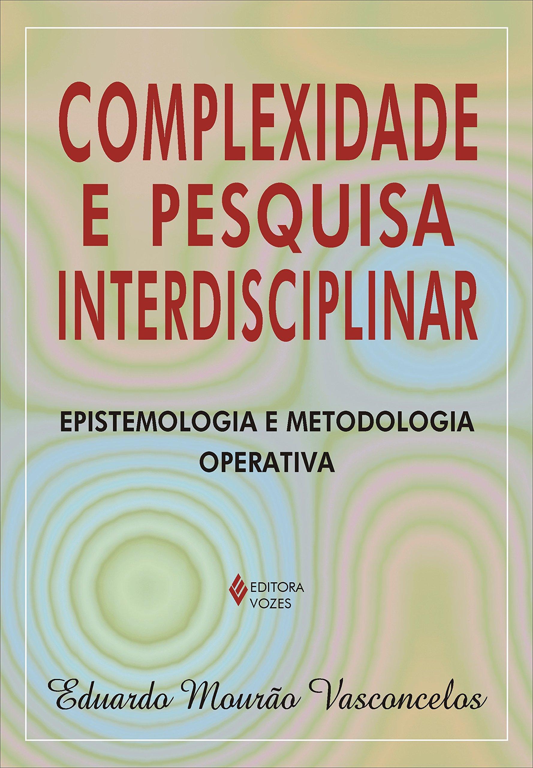 Read Online Complexidade e Pesquisa Interdisciplinar: Epistemologia e Metodologia Operativa pdf epub