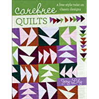 Carefree Quilts: A Free-Style Twist on Classic Designs (English Edition)