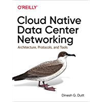 Cloud Native Data Center Networking: Architecture, Protocols, and Tools (English Edition)