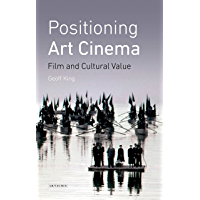 Positioning Art Cinema: Film and Cultural Value (International Library of the Moving Image)