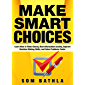 Make Smart Choices: Learn How to Think Clearly, Beat Information Anxiety, Improve Decision Making Skills, and Solve Problems Faster (Power-Up Your Brain Series Book 4) (English Edition)
