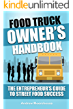 Food Truck Owner's Handbook - The Entrepreneur's Guide to Street Food Success (Food Truck Startup Series 6)