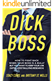 Dick Boss: How to Fight Back When Your Boss Is a Bully But You Want to Keep Your Job (With Latest Bullying Research)