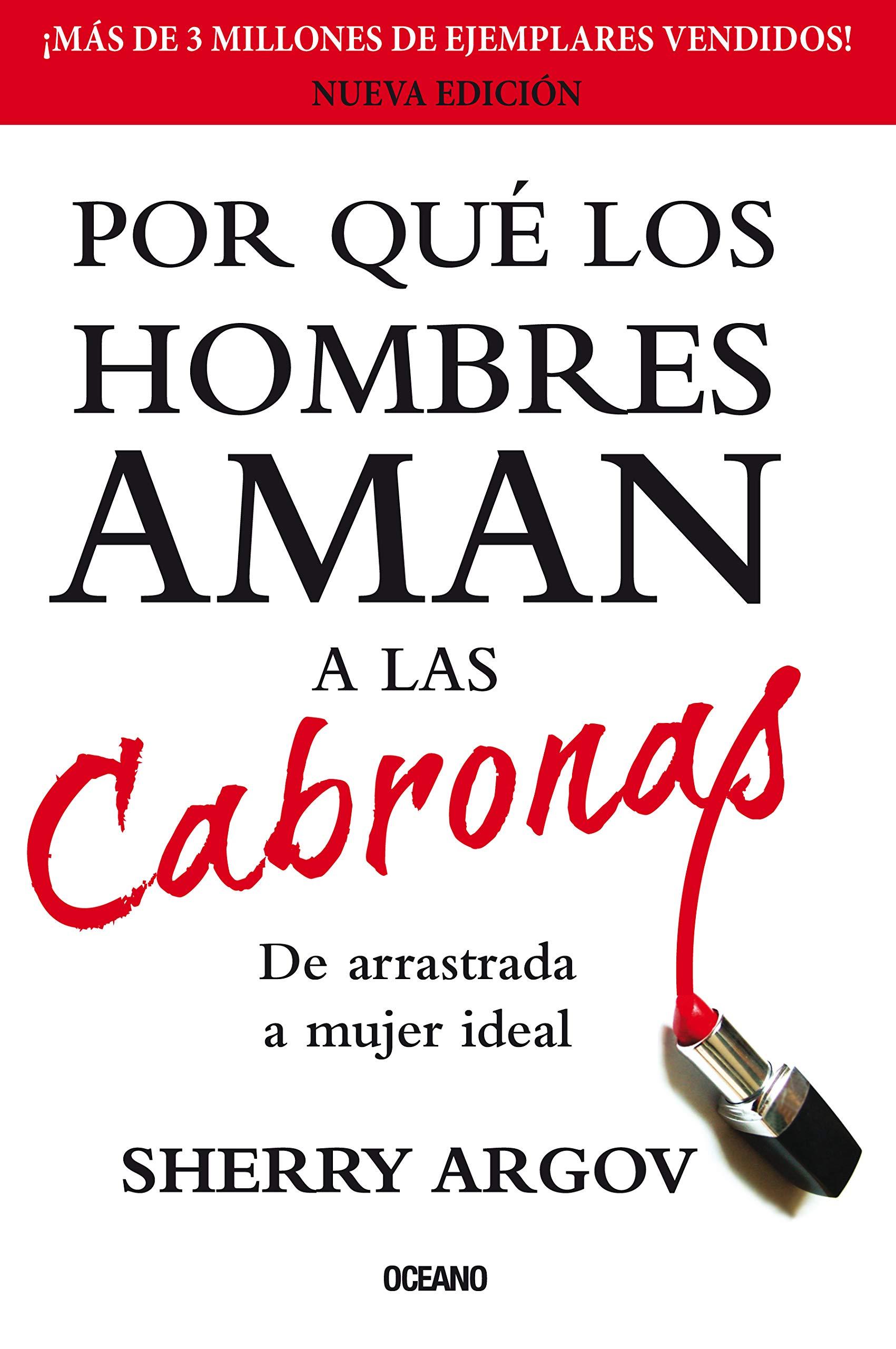 Por Qué Los Hombres Aman A Las Cabronas Argov Sherry 9786074007640 Books