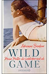 Wild Game: Meine Mutter, ihr Liebhaber und ich (German Edition) Kindle Edition