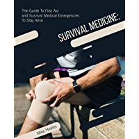 Survival Medicine: The Guide to First Aid and Survival Medical Emergencies to Stay Alive (English Edition)