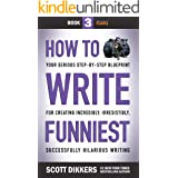 How to Write Funniest: Book Three of Your Serious Step-by-Step Blueprint for Creating Incredibly, Irresistibly, Successfully