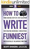 How to Write Funniest: Book Three of Your Serious Step-by-Step Blueprint for Creating Incredibly, Irresistibly…